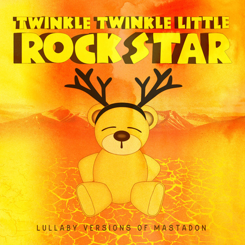 Lullaby Versions of Mastodon by Twinkle Twinkle Little Rock Star