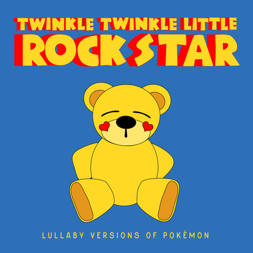 Lullaby Versions of Pokémon by Twinkle Twinkle Little Rock Star
