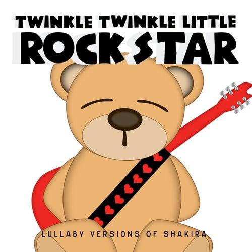 Lullaby Versions of Shakira von Twinkle Twinkle Little Rock Star
