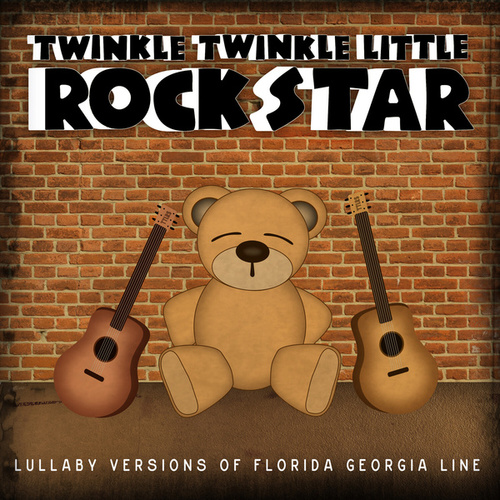 Lullaby Versions of Florida Georgia Line by Twinkle Twinkle Little Rock Star