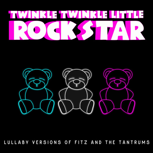 Lullaby Versions of Fitz and the Tantrums by Twinkle Twinkle Little Rock Star