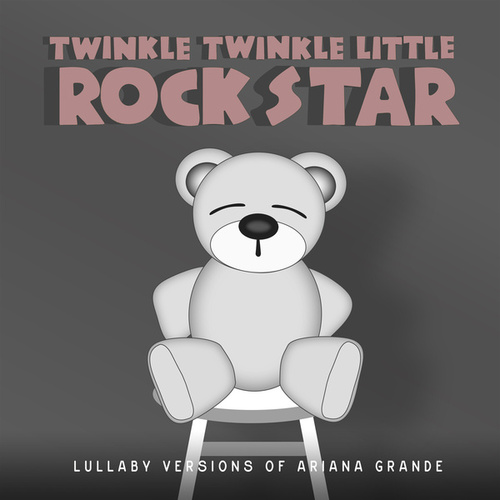 Lullaby Versions of Ariana Grande by Twinkle Twinkle Little Rock Star