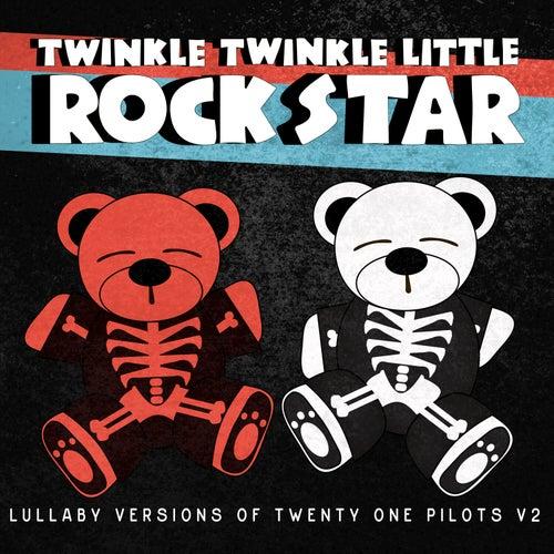 Lullaby Versions of Twenty One Pilots V2 by Twinkle Twinkle Little Rock Star