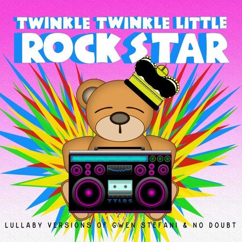 Lullaby Versions of Gwen Stefani & No Doubt by Twinkle Twinkle Little Rock Star