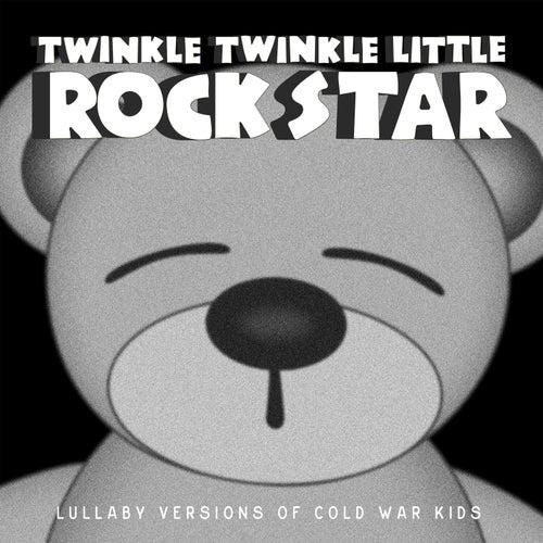 Lullaby Versions of Cold War Kids by Twinkle Twinkle Little Rock Star