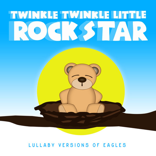 Lullaby Versions of Eagles by Twinkle Twinkle Little Rock Star