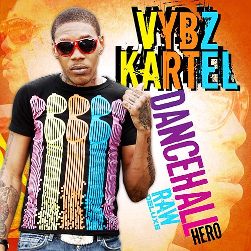 Dancehall Hero Raw: Deluxe by VYBZ Kartel