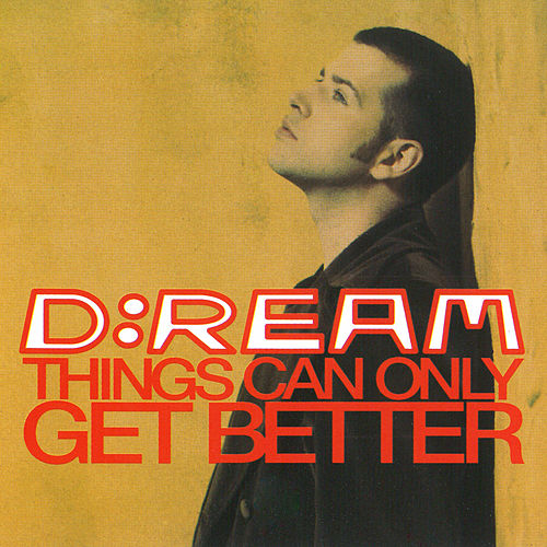Things Can Only Get Better by Dream