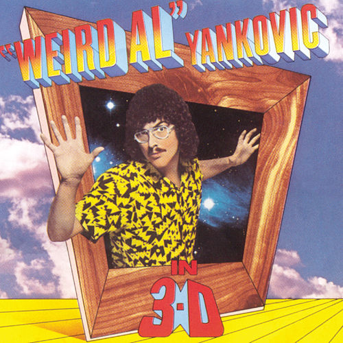 In 3-D by 'Weird Al' Yankovic