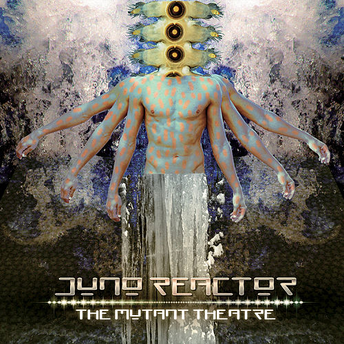The Mutant Theatre de Juno Reactor