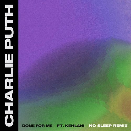 Done For Me (feat. Kehlani) (No Sleep Remix) de Charlie Puth