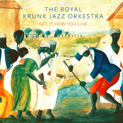 Get It How You Live de The Royal Krunk Jazz Orkestra