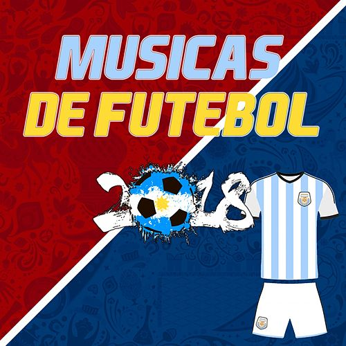 Músicas de Futebol 2018 (Argentina Football Songs) von Various Artists