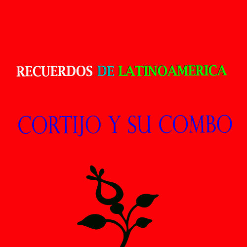 Recuerdos de Latinoamérica- Cortijo y su Combo de Cortijo y Su Combo