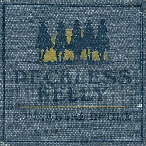 Somewhere In Time by Reckless Kelly