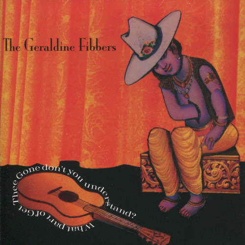 What Part Of Get Thee Gone Don't You Understand? by The Geraldine Fibbers