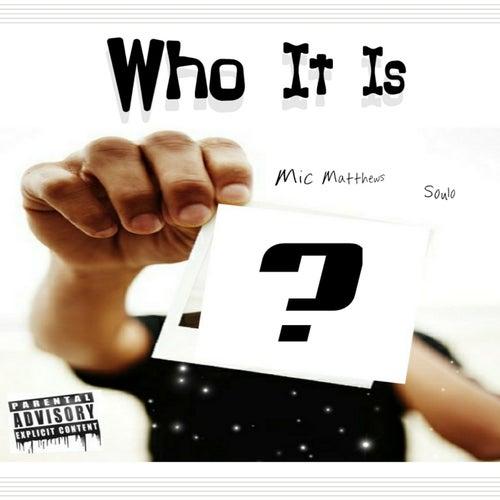 Who It Is by Mic Matthews