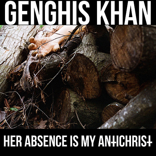 Her Absence is My Antichrist de Genghis Khan