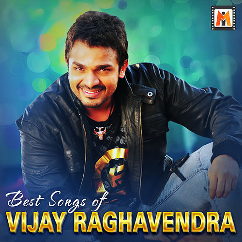 Best Songs of Vijay Raghavendra by Various Artists