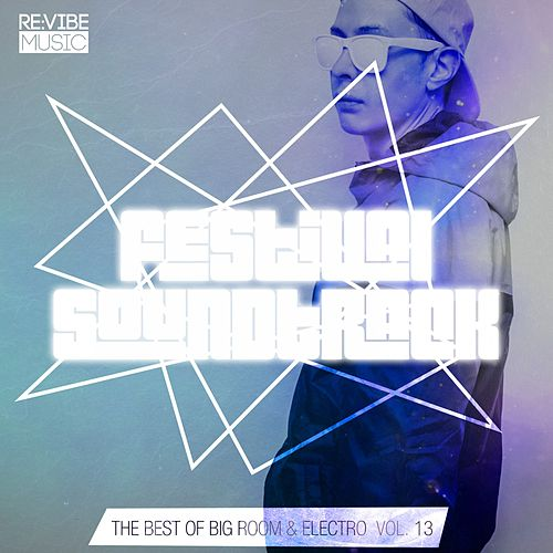 Festival Soundtrack - Best of Big Room & Electro, Vol. 13 by Various Artists