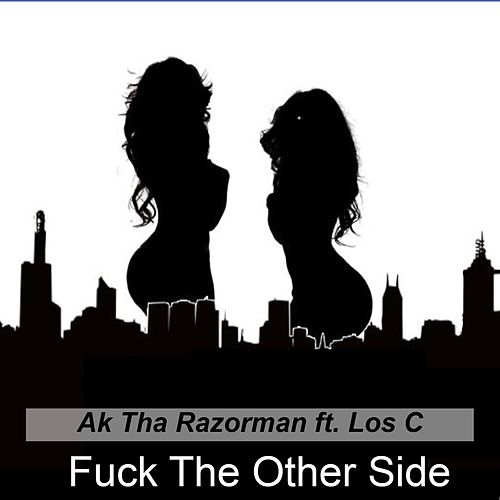 Fuck the Other Side (feat. Los C) de AK.Tha Razorman