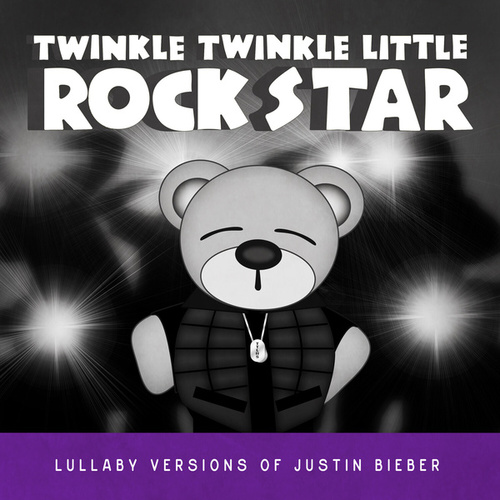 Lullaby Versions of Justin Bieber by Twinkle Twinkle Little Rock Star