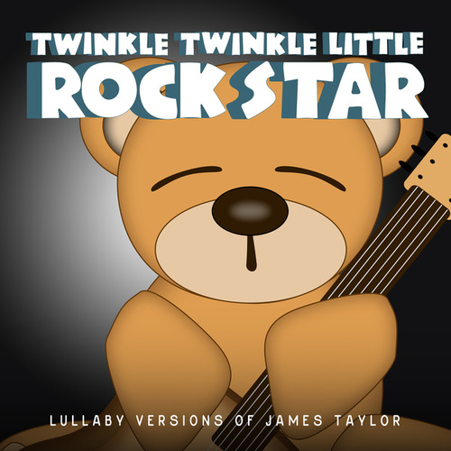 Lullaby Versions of James Taylor by Twinkle Twinkle Little Rock Star
