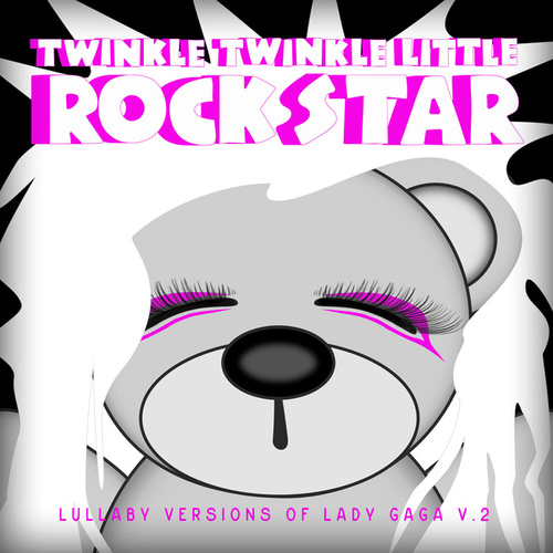 Lullaby Versions of Lady GaGa V.2 by Twinkle Twinkle Little Rock Star