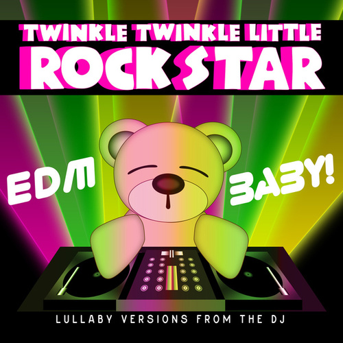 EDM Baby! Lullaby Versions from the DJ by Twinkle Twinkle Little Rock Star