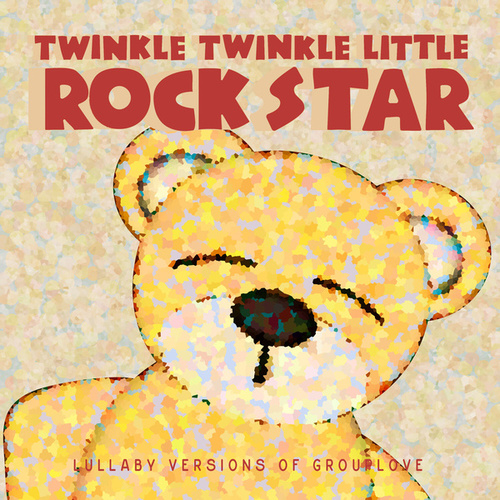 Lullaby Versions of Grouplove by Twinkle Twinkle Little Rock Star