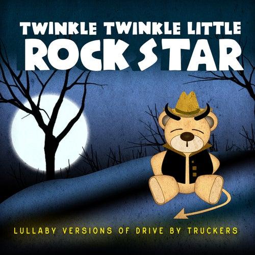 Lullaby Versions of Drive-By Truckers de Twinkle Twinkle Little Rock Star