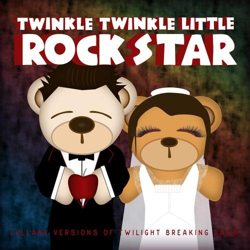 Lullaby Versions of Twilight Breaking Dawn by Twinkle Twinkle Little Rock Star