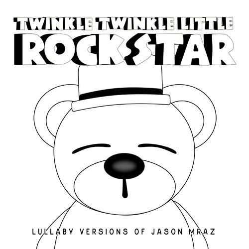 Lullaby Versions of Jason Mraz by Twinkle Twinkle Little Rock Star