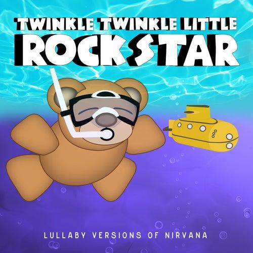 Lullaby Versions of Nirvana by Twinkle Twinkle Little Rock Star