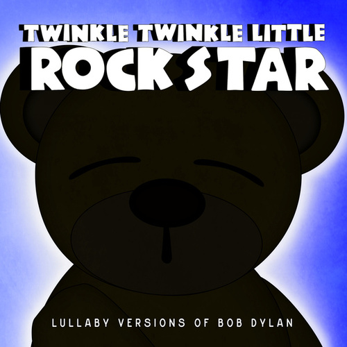 Lullaby Versions of Bob Dylan by Twinkle Twinkle Little Rock Star