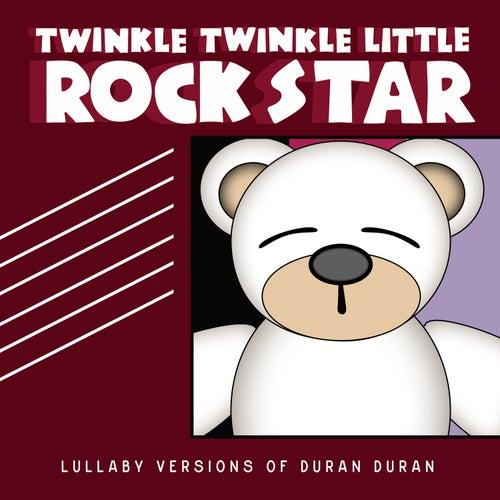 Lullaby Versions of Duran Duran by Twinkle Twinkle Little Rock Star