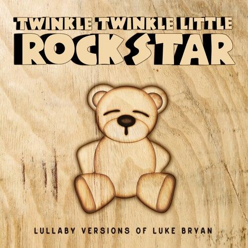 Lullaby Versions of Luke Bryan by Twinkle Twinkle Little Rock Star