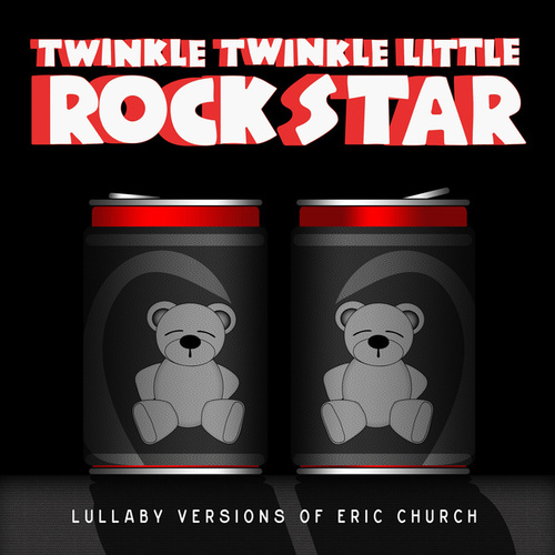Lullaby Versions of Eric Church by Twinkle Twinkle Little Rock Star