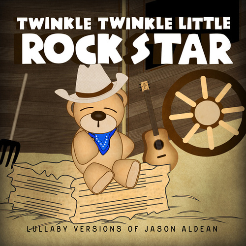 Lullaby Versions of Jason Aldean by Twinkle Twinkle Little Rock Star