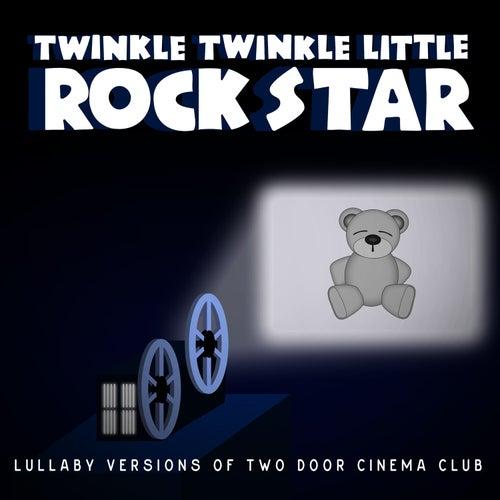 Lullaby Versions of Two Door Cinema Club by Twinkle Twinkle Little Rock Star