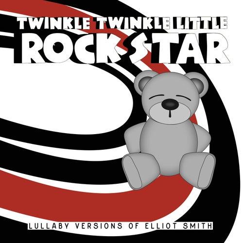 Lullaby Versions of Elliott Smith by Twinkle Twinkle Little Rock Star