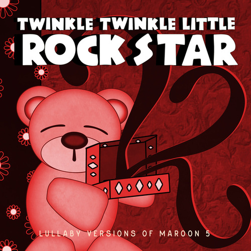 Lullaby Versions of Maroon 5 de Twinkle Twinkle Little Rock Star