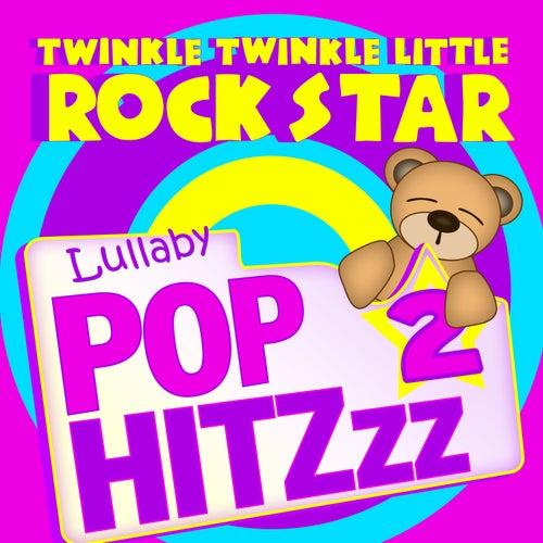 Lullaby Pop HitZzz 2 de Twinkle Twinkle Little Rock Star