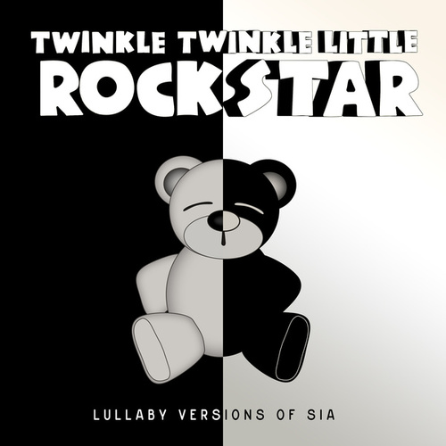 Lullaby Versions of Sia by Twinkle Twinkle Little Rock Star