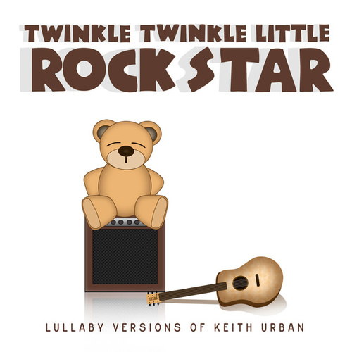 Lullaby Versions of Keith Urban by Twinkle Twinkle Little Rock Star