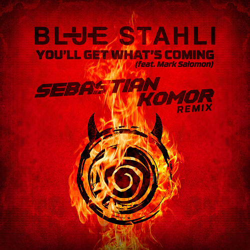 You'll Get What's Coming (Sebastian Komor Remix) de Blue Stahli