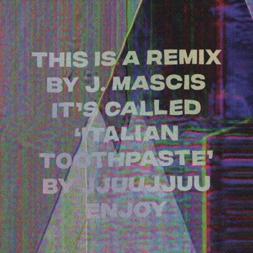 Italian Toothpaste (J Mascis Remix) by Jjuujjuu
