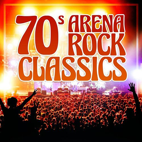 70s Arena Rock Classics von Various Artists