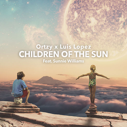 Children Of The Sun (feat. Sunnie Williams) by Ortzy