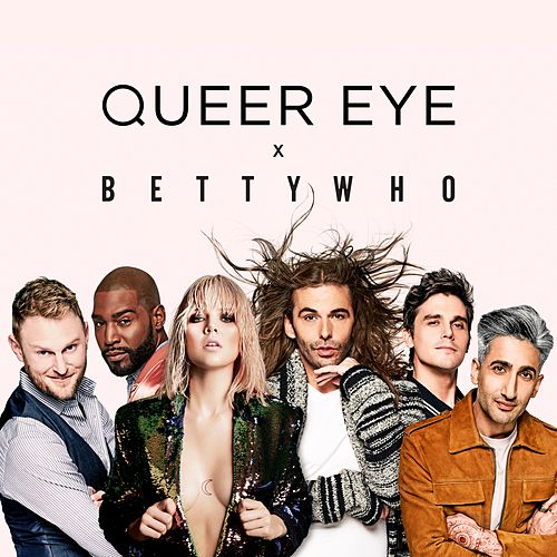 All Things (From 'Queer Eye') by Betty Who
